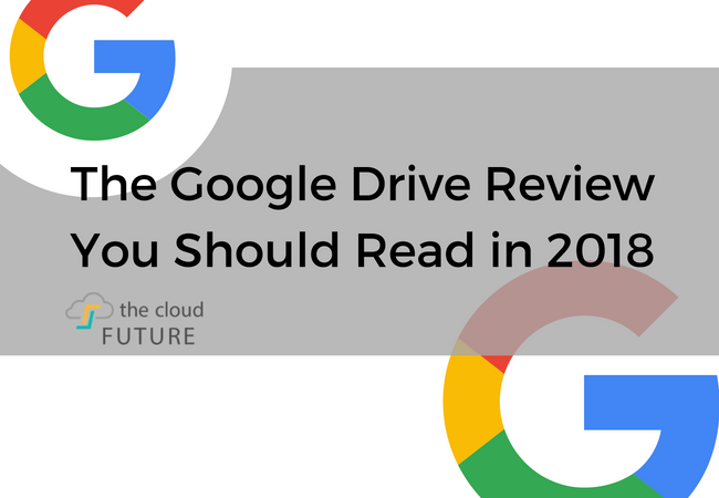 The Google Drive Review You Should Read in 2018