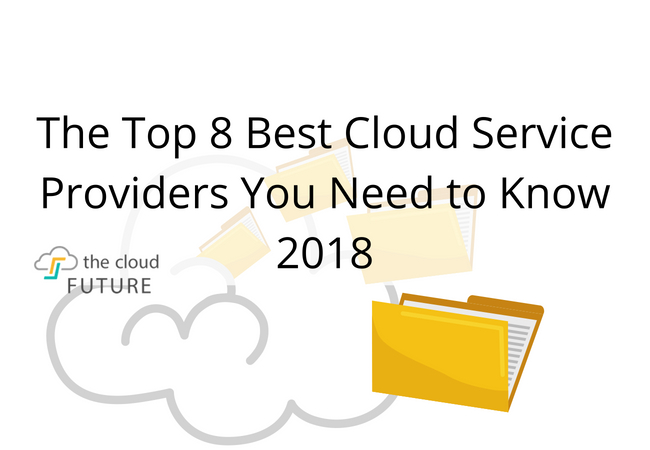 The Top 8 Best Cloud Service Providers You Need to Know 2018