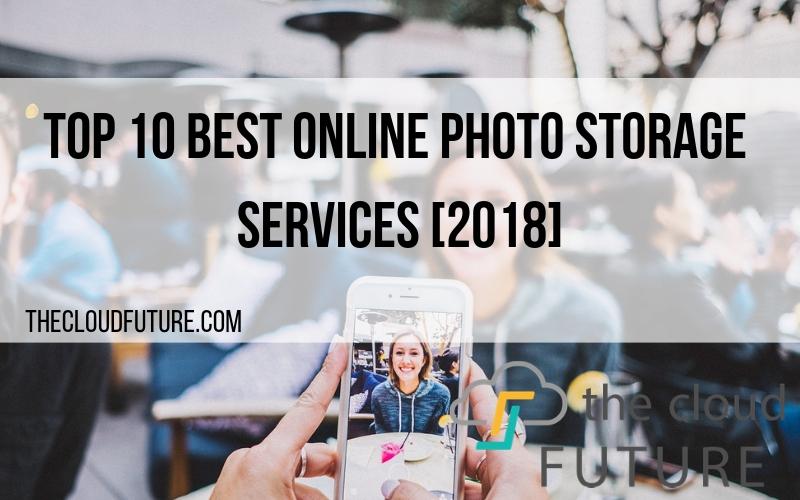 Top 10 Best Online Photo Storage Services [2018]
